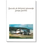Zbornik ob 50-letnici gimnazije Josipa Jurčiča
